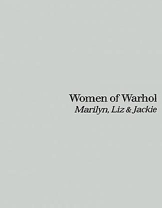 - Marilyn, Liz & Jackie - Women of Warhol - Publications